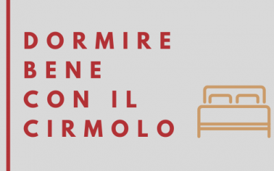 DORMIRE BENE CON IL CIRMOLO
